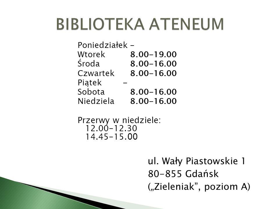 BIBLIOTEKA ATENEUMPoniedziałek - Wtorek 8.00-19.00. Środa 8.00-16.00. Czwartek 8.00-16.00. Piątek -