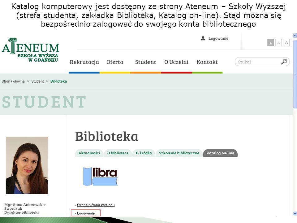 Katalog komputerowy jest dostępny ze strony Ateneum – Szkoły Wyższej (strefa studenta, zakładka Biblioteka, Katalog on-line).