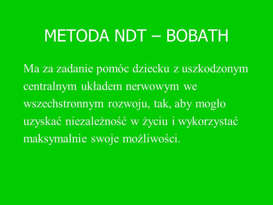METODA NDT – BOBATH Ma za zadanie pomóc dziecku z uszkodzonym
