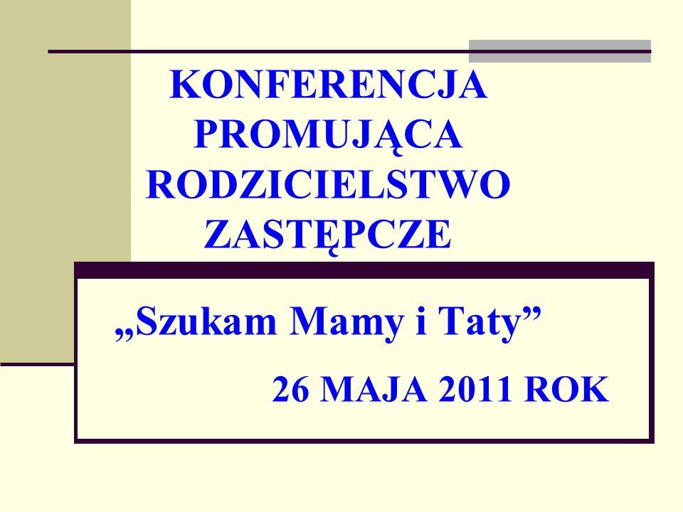 """KONFERENCJA PROMUJĄCA RODZICIELSTWO ZASTĘPCZE """"Szukam Mamy i Taty 26 MAJA 2011 ROK"""
