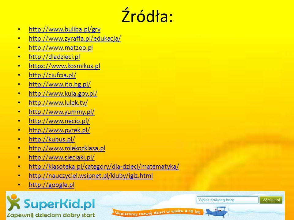 Źródła: http://www.buliba.pl/gry http://www.zyraffa.pl/edukacja/
