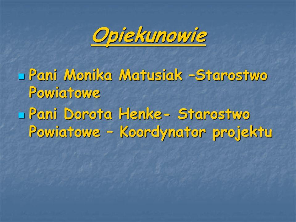 Opiekunowie Pani Monika Matusiak –Starostwo Powiatowe