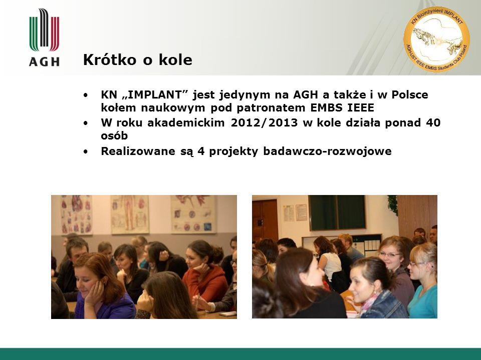 """Krótko o kole KN """"IMPLANT jest jedynym na AGH a także i w Polsce kołem naukowym pod patronatem EMBS IEEE."""