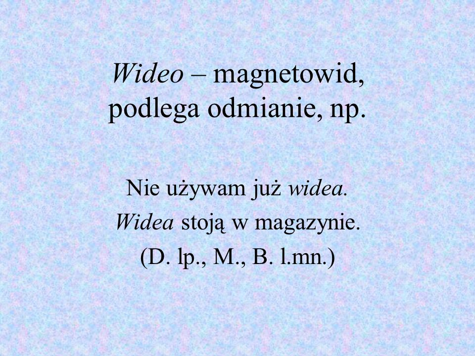 Wideo – magnetowid, podlega odmianie, np.