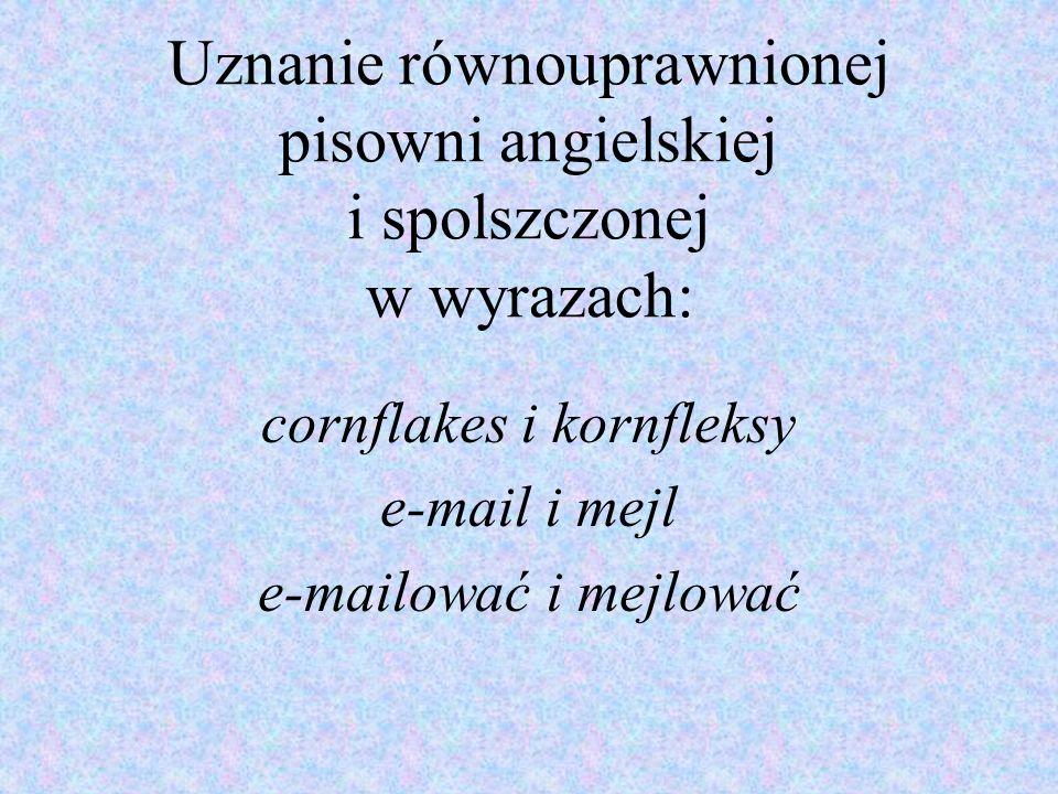 cornflakes i kornfleksy e-mail i mejl e-mailować i mejlować