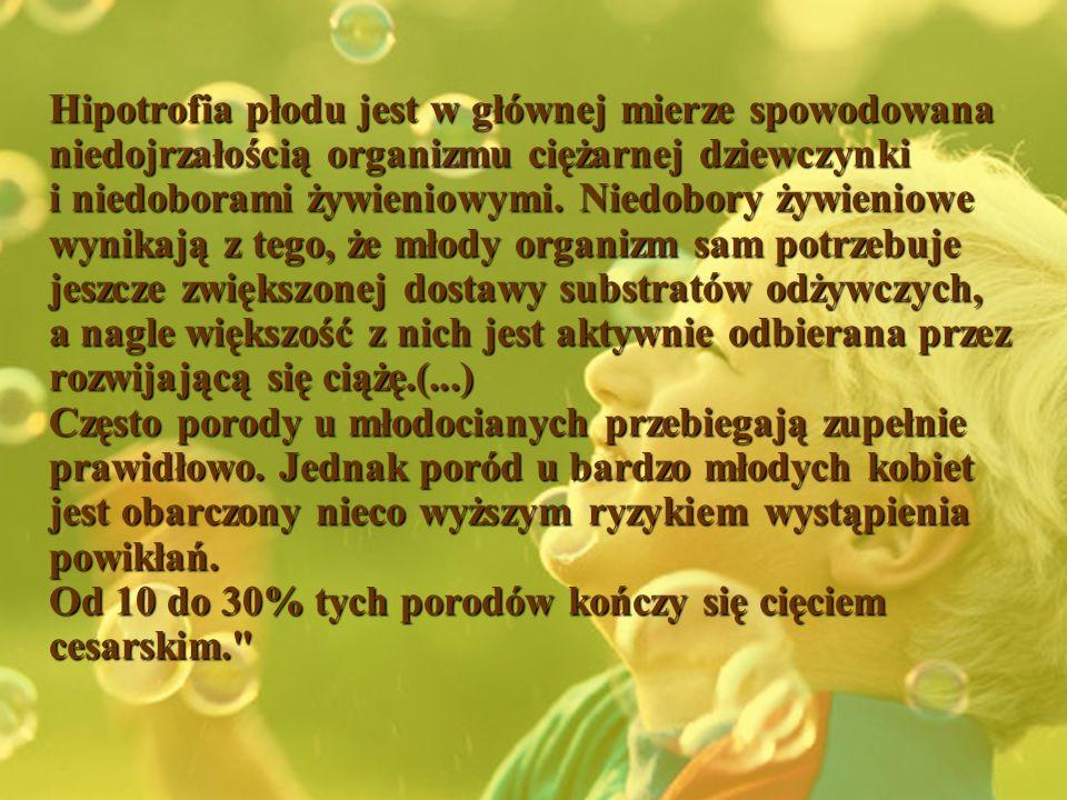 Hipotrofia płodu jest w głównej mierze spowodowana niedojrzałością organizmu ciężarnej dziewczynki i niedoborami żywieniowymi.