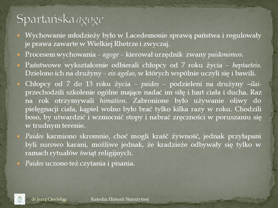 Spartańska agoge Wychowanie młodzieży było w Lacedemonie sprawą państwa i regulowały je prawa zawarte w Wielkiej Rhetrze i zwyczaj.