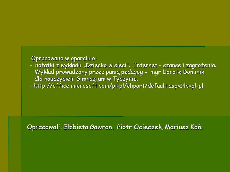 Opracowali: Elżbieta Gawron, Piotr Ocieczek, Mariusz Koń.