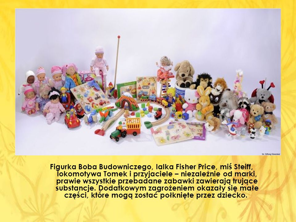 Figurka Boba Budowniczego, lalka Fisher Price, miś Steiff, lokomotywa Tomek i przyjaciele – niezależnie od marki, prawie wszystkie przebadane zabawki zawierają trujące substancje.