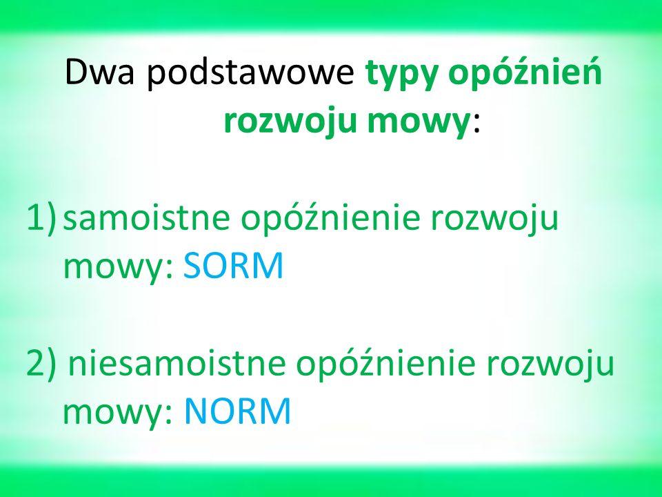 Dwa podstawowe typy opóźnień rozwoju mowy: