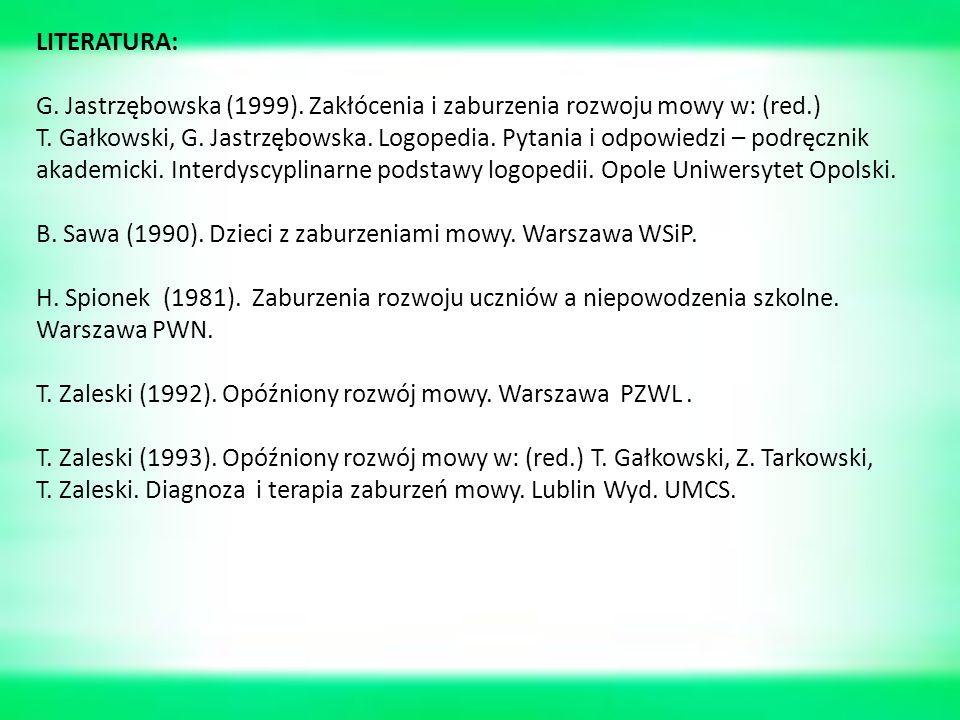 LITERATURA: G. Jastrzębowska (1999). Zakłócenia i zaburzenia rozwoju mowy w: (red.)