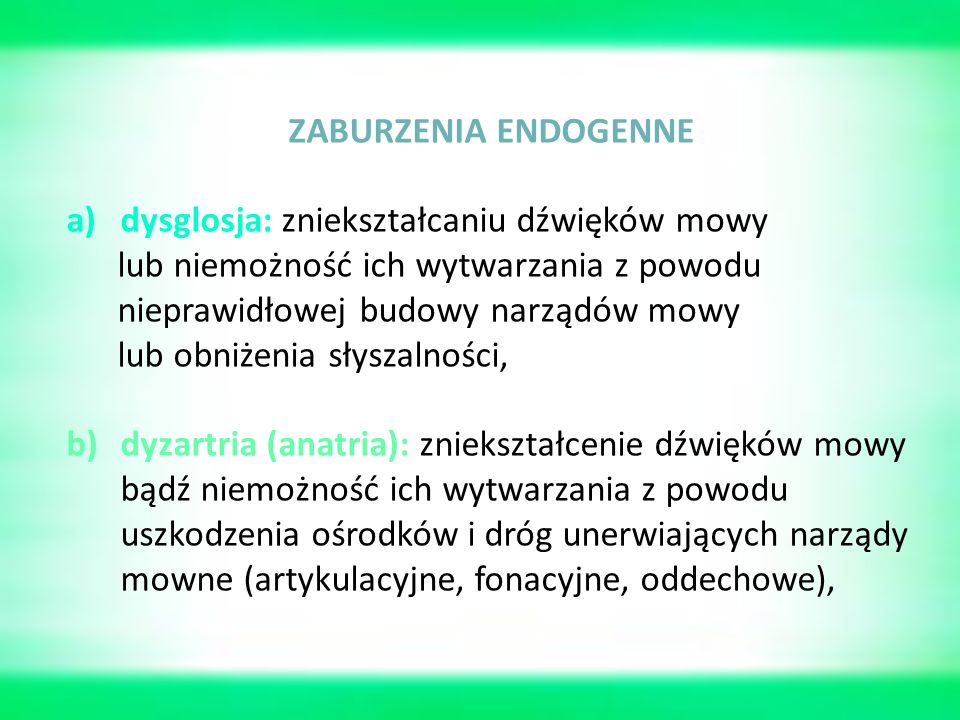 ZABURZENIA ENDOGENNE dysglosja: zniekształcaniu dźwięków mowy. lub niemożność ich wytwarzania z powodu.