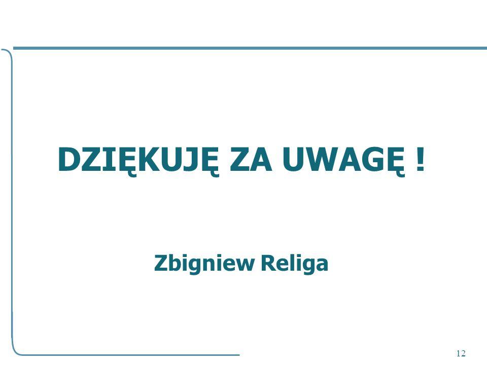 DZIĘKUJĘ ZA UWAGĘ ! Zbigniew Religa