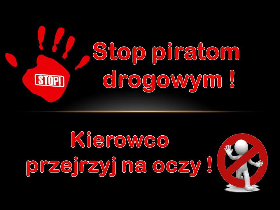 Stop piratom drogowym ! Kierowco przejrzyj na oczy !