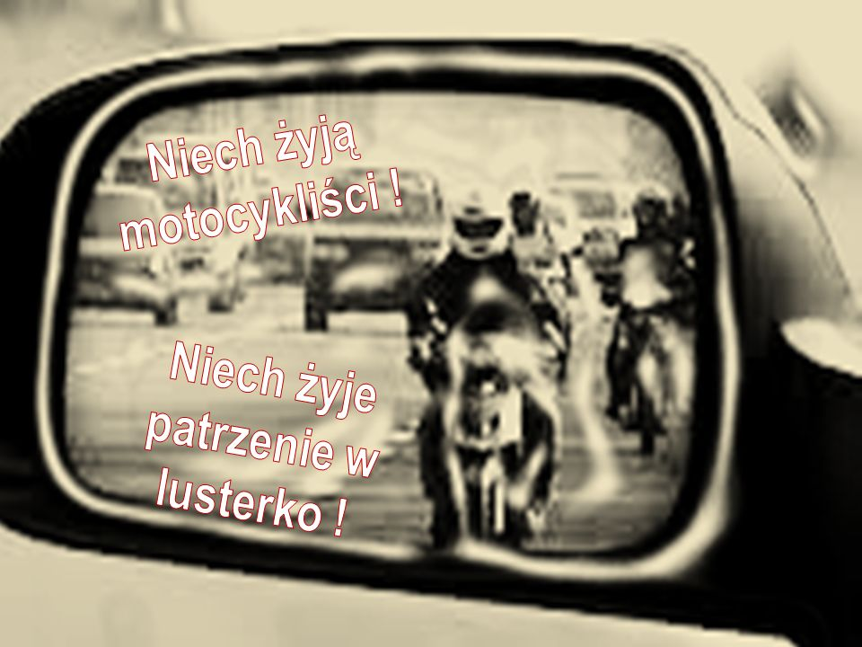Niech żyją motocykliści ! Niech żyje patrzenie w lusterko !