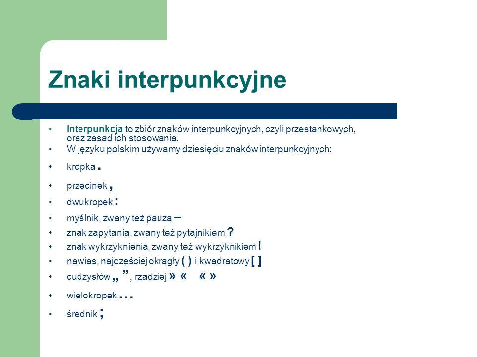 Znaki interpunkcyjne Interpunkcja to zbiór znaków interpunkcyjnych, czyli przestankowych, oraz zasad ich stosowania.
