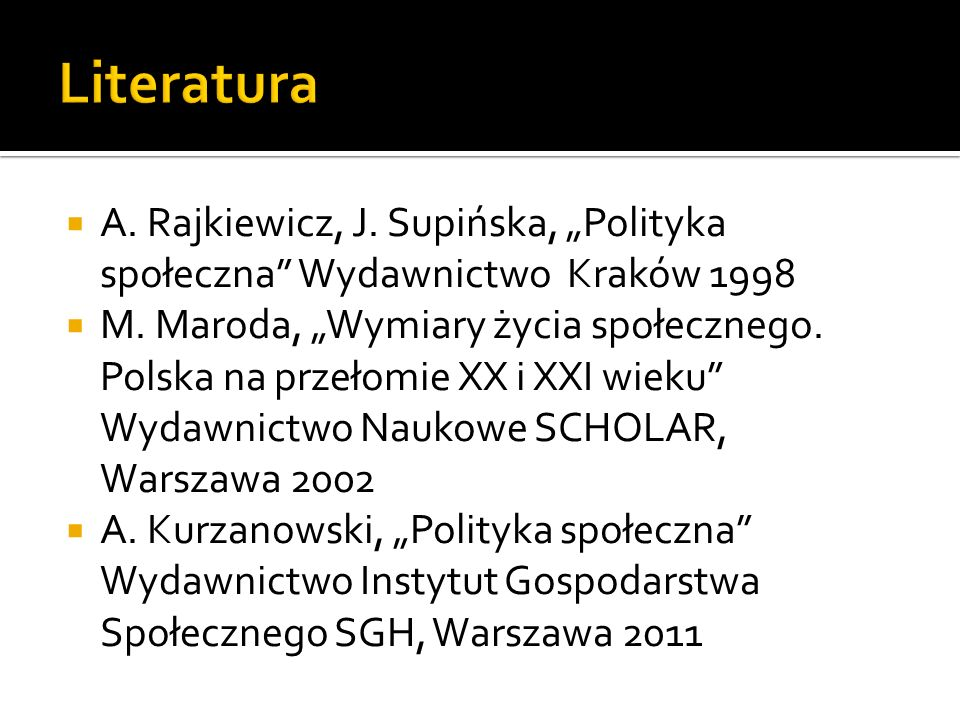 """Literatura A. Rajkiewicz, J. Supińska, """"Polityka społeczna Wydawnictwo Kraków 1998."""