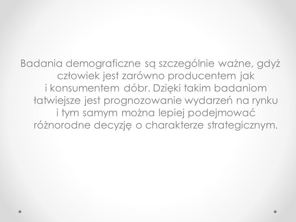 Badania demograficzne są szczególnie ważne, gdyż człowiek jest zarówno producentem jak i konsumentem dóbr.