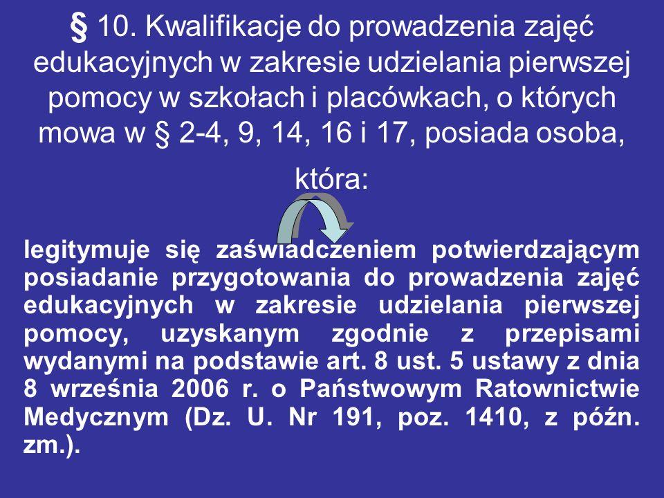§ 10. Kwalifikacje do prowadzenia zajęć edukacyjnych w zakresie udzielania pierwszej pomocy w szkołach i placówkach, o których mowa w § 2-4, 9, 14, 16 i 17, posiada osoba, która: