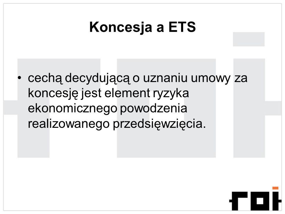 Koncesja a ETS cechą decydującą o uznaniu umowy za koncesję jest element ryzyka ekonomicznego powodzenia realizowanego przedsięwzięcia.