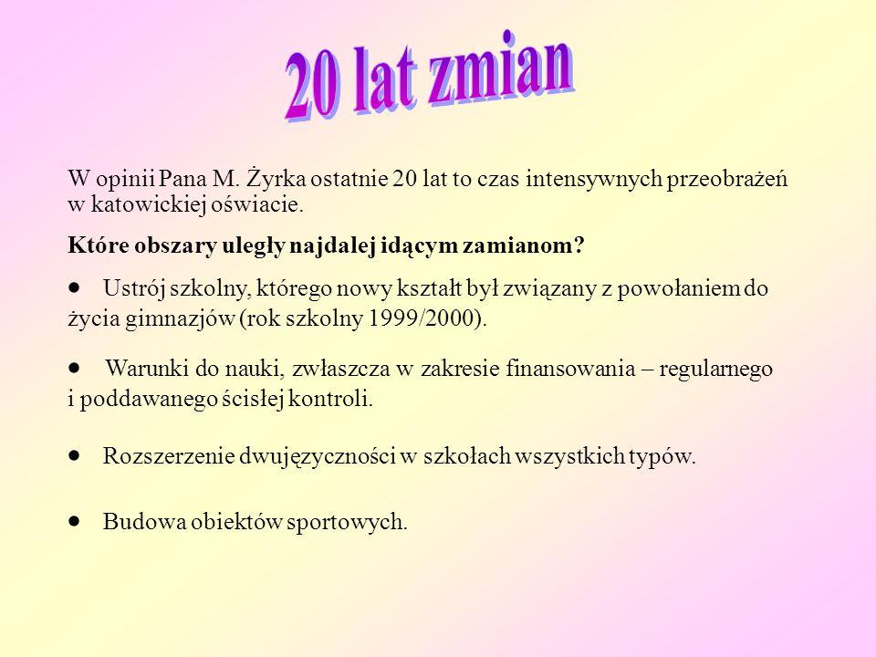 20 lat zmian W opinii Pana M. Żyrka ostatnie 20 lat to czas intensywnych przeobrażeń w katowickiej oświacie.
