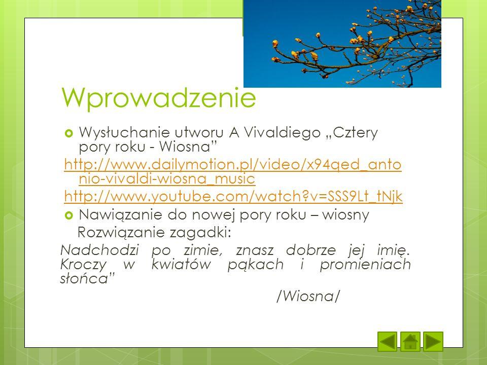 """Wprowadzenie Wysłuchanie utworu A Vivaldiego """"Cztery pory roku - Wiosna http://www.dailymotion.pl/video/x94qed_antonio-vivaldi-wiosna_music."""