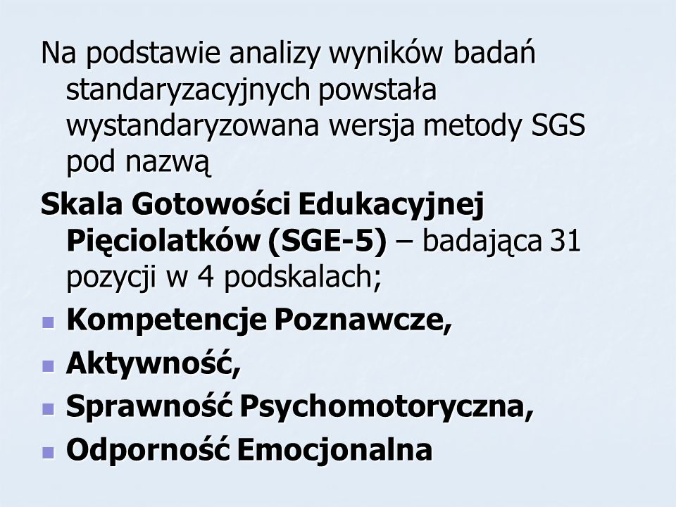 Na podstawie analizy wyników badań standaryzacyjnych powstała wystandaryzowana wersja metody SGS pod nazwą