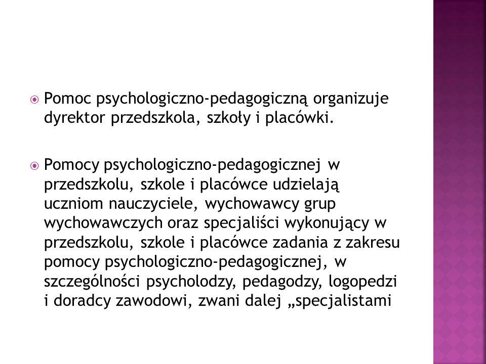Pomoc psychologiczno-pedagogiczną organizuje dyrektor przedszkola, szkoły i placówki.