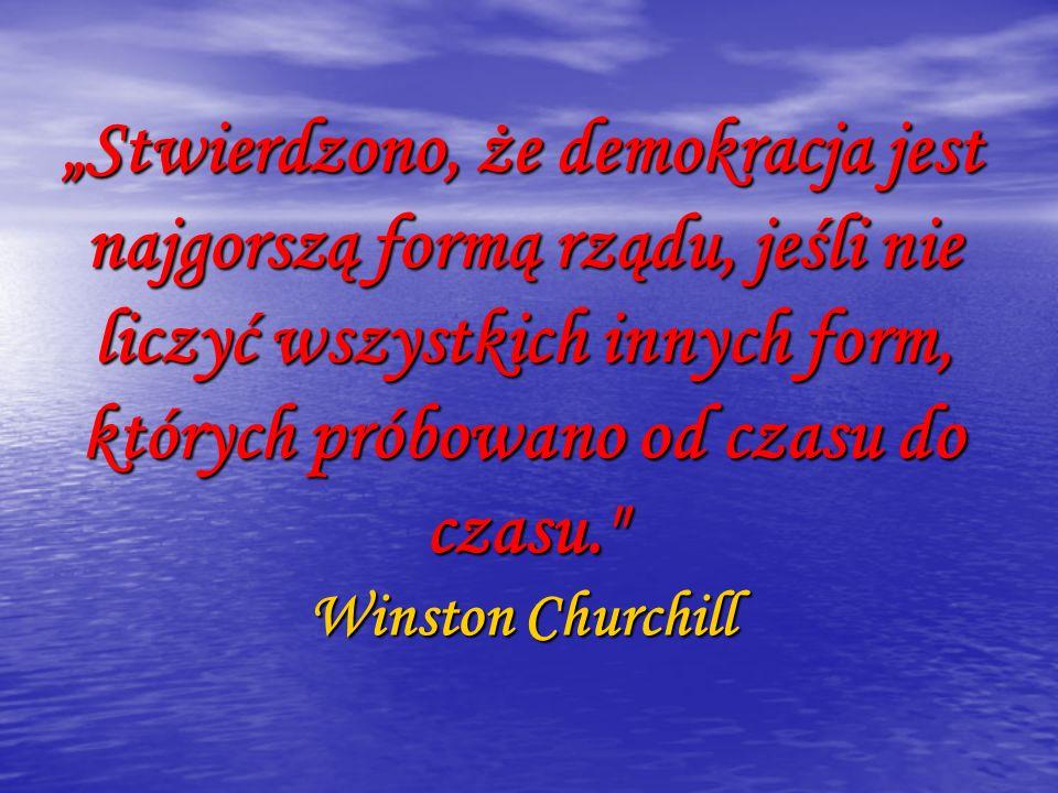 """""""Stwierdzono, że demokracja jest najgorszą formą rządu, jeśli nie liczyć wszystkich innych form, których próbowano od czasu do czasu. Winston Churchill"""