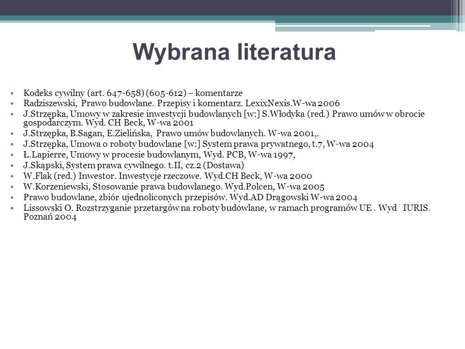 Wybrana literatura Kodeks cywilny (art. 647-658) (605-612) – komentarze. Radziszewski, Prawo budowlane. Przepisy i komentarz. LexixNexis.W-wa 2006.