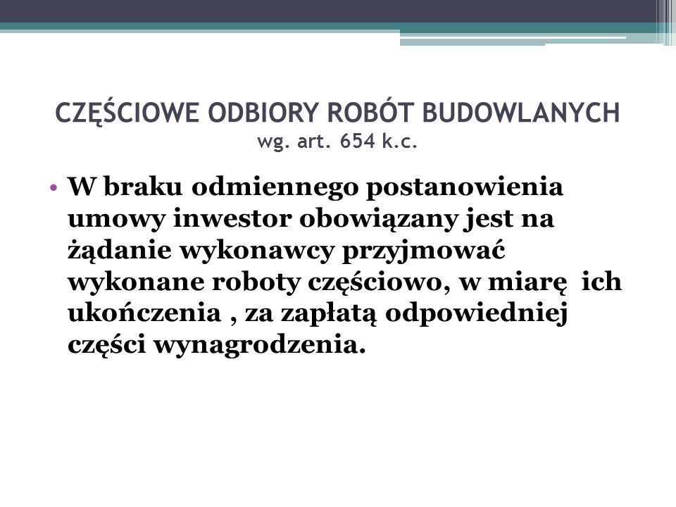 CZĘŚCIOWE ODBIORY ROBÓT BUDOWLANYCH wg. art. 654 k.c.