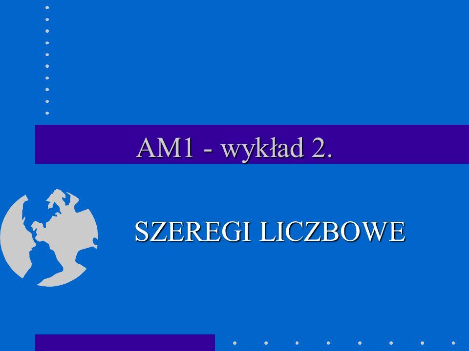 AM1 - wykład 2. SZEREGI LICZBOWE