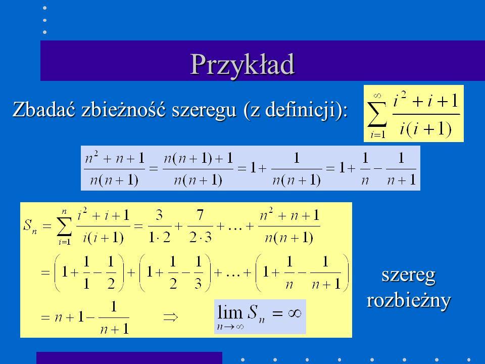 Przykład Zbadać zbieżność szeregu (z definicji): szereg rozbieżny