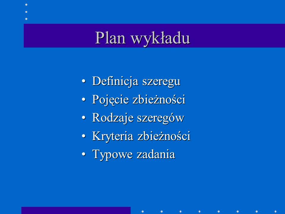 Plan wykładu Definicja szeregu Pojęcie zbieżności Rodzaje szeregów