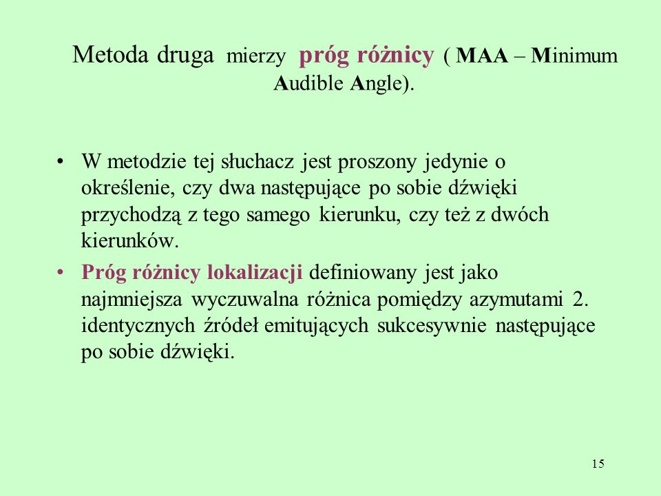Metoda druga mierzy próg różnicy ( MAA – Minimum Audible Angle).