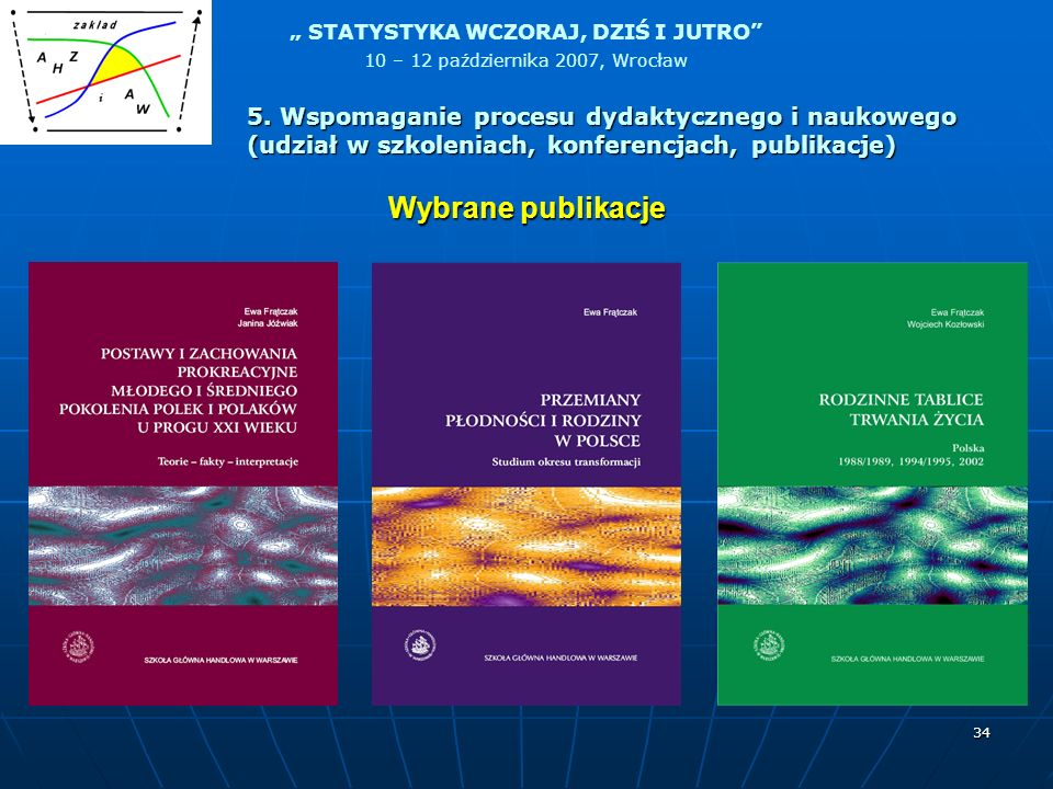 5. Wspomaganie procesu dydaktycznego i naukowego (udział w szkoleniach, konferencjach, publikacje)