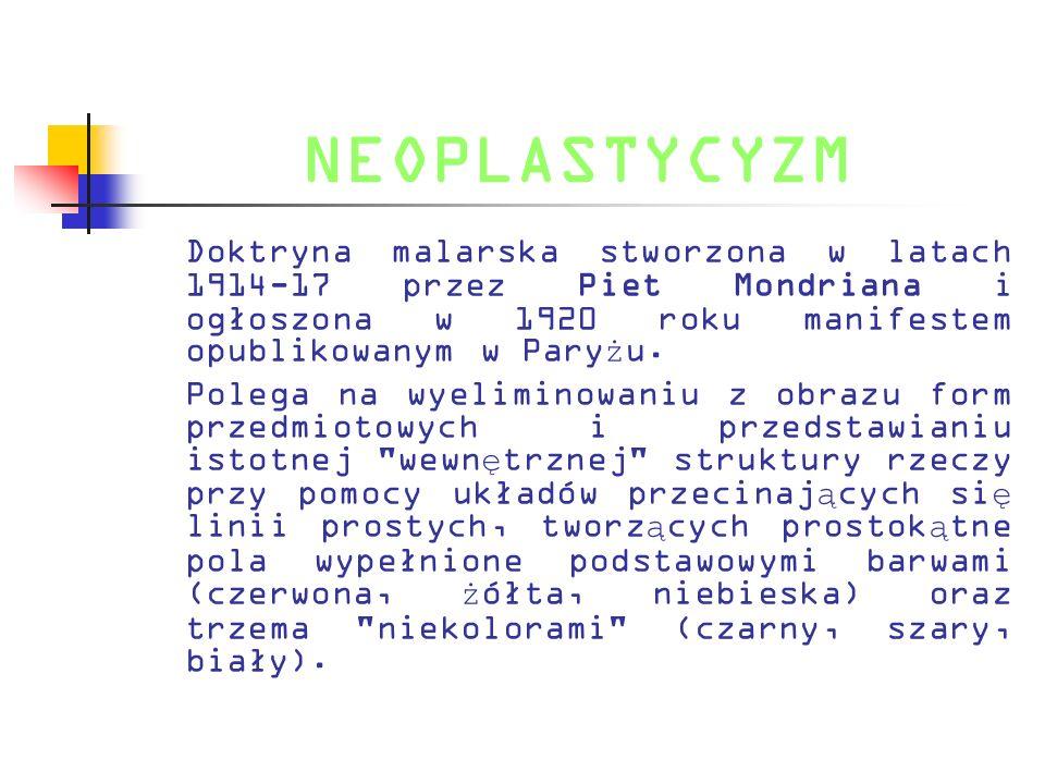 NEOPLASTYCYZM Doktryna malarska stworzona w latach 1914-17 przez Piet Mondriana i ogłoszona w 1920 roku manifestem opublikowanym w Paryżu.