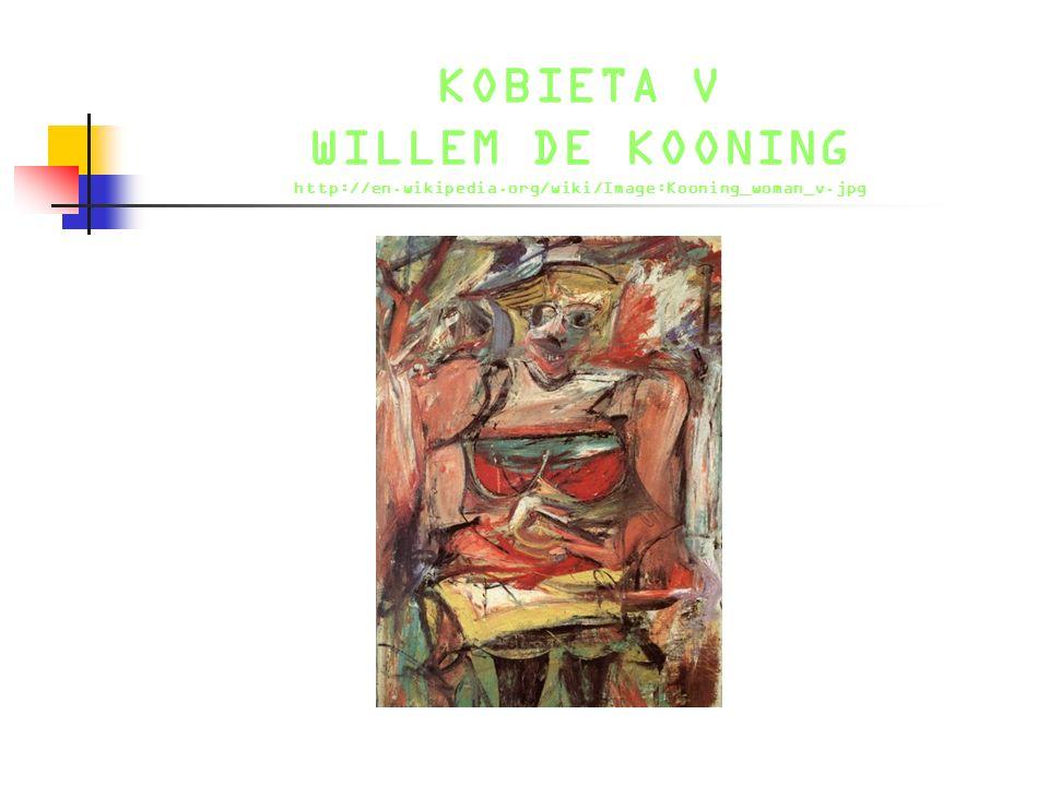KOBIETA V WILLEM DE KOONING http://en. wikipedia