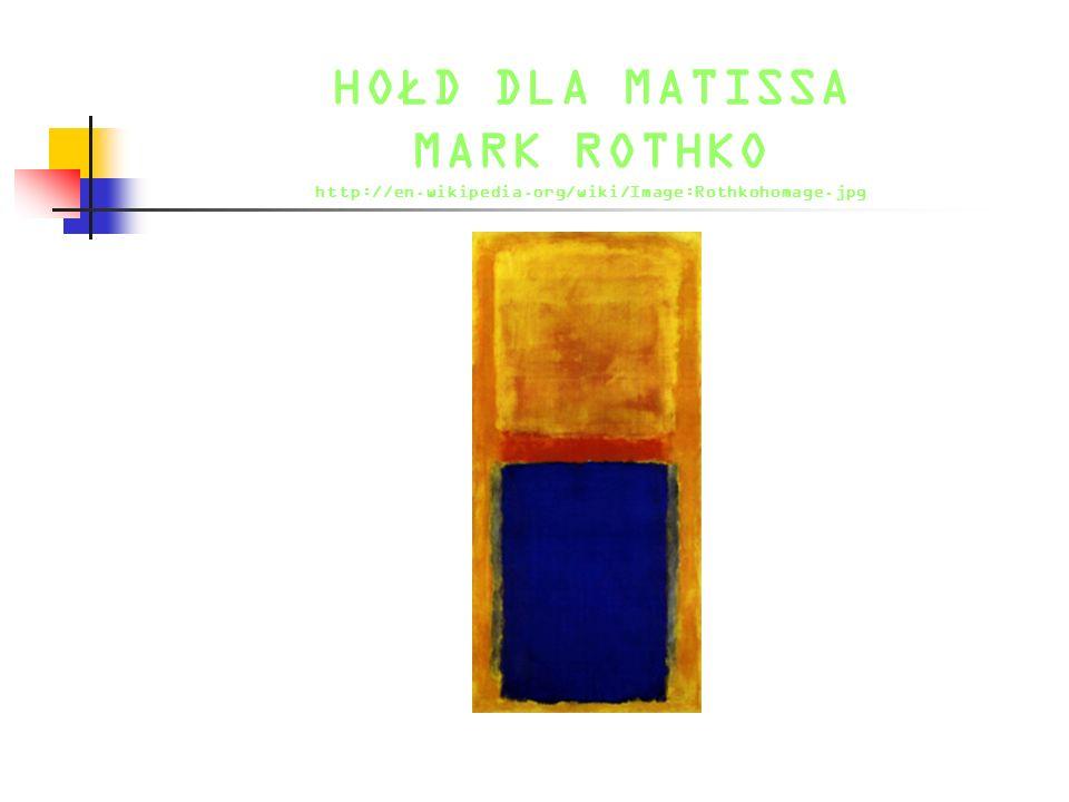 HOŁD DLA MATISSA MARK ROTHKO http://en. wikipedia