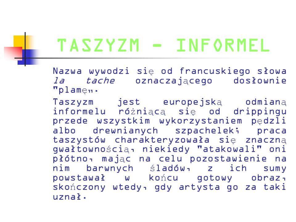 """TASZYZM - INFORMEL Nazwa wywodzi się od francuskiego słowa la tache oznaczającego dosłownie plamę""""."""