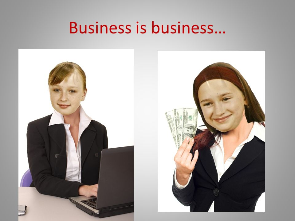 Business is business…