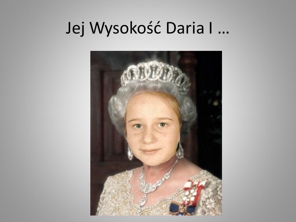 Jej Wysokość Daria I …