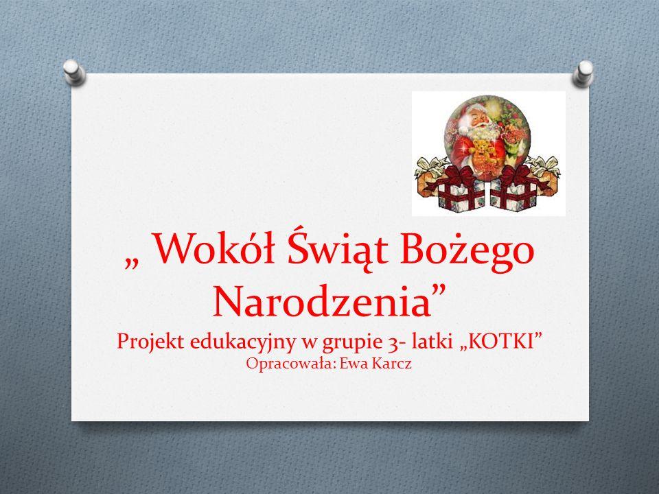 """"""" Wokół Świąt Bożego Narodzenia Projekt edukacyjny w grupie 3- latki """"KOTKI Opracowała: Ewa Karcz"""