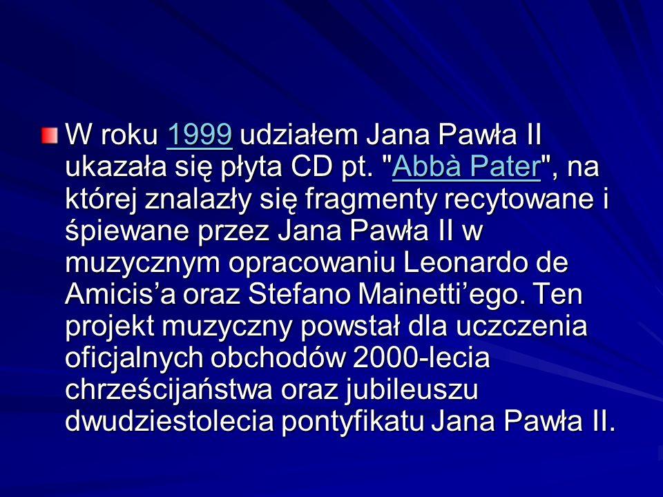 W roku 1999 udziałem Jana Pawła II ukazała się płyta CD pt