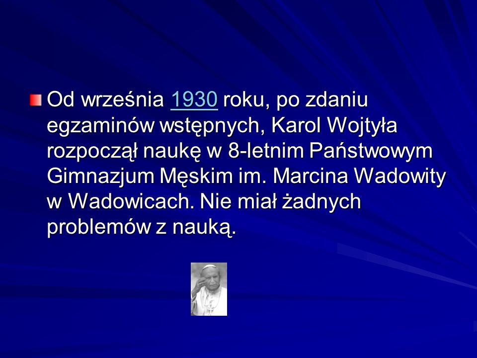 Od września 1930 roku, po zdaniu egzaminów wstępnych, Karol Wojtyła rozpoczął naukę w 8-letnim Państwowym Gimnazjum Męskim im.