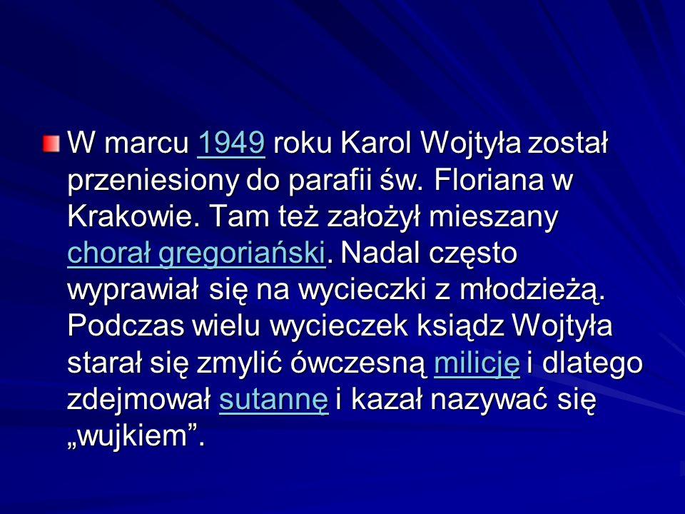 W marcu 1949 roku Karol Wojtyła został przeniesiony do parafii św