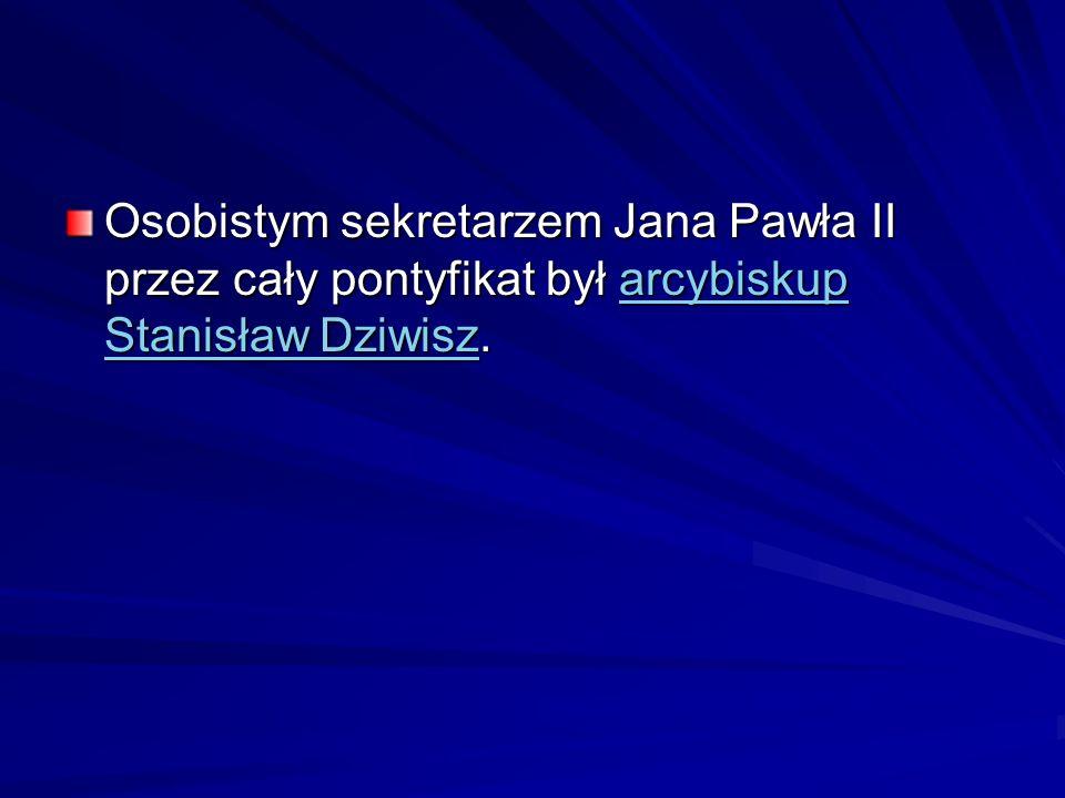 Osobistym sekretarzem Jana Pawła II przez cały pontyfikat był arcybiskup Stanisław Dziwisz.