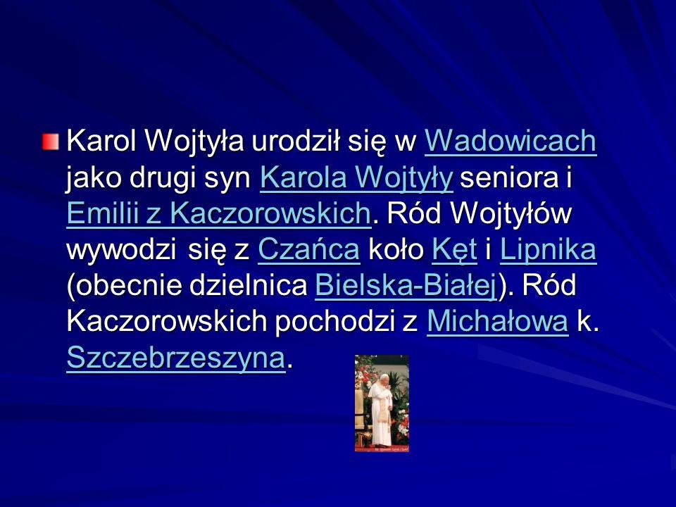 Karol Wojtyła urodził się w Wadowicach jako drugi syn Karola Wojtyły seniora i Emilii z Kaczorowskich.