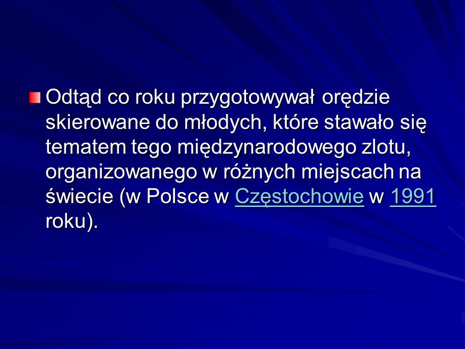 Odtąd co roku przygotowywał orędzie skierowane do młodych, które stawało się tematem tego międzynarodowego zlotu, organizowanego w różnych miejscach na świecie (w Polsce w Częstochowie w 1991 roku).