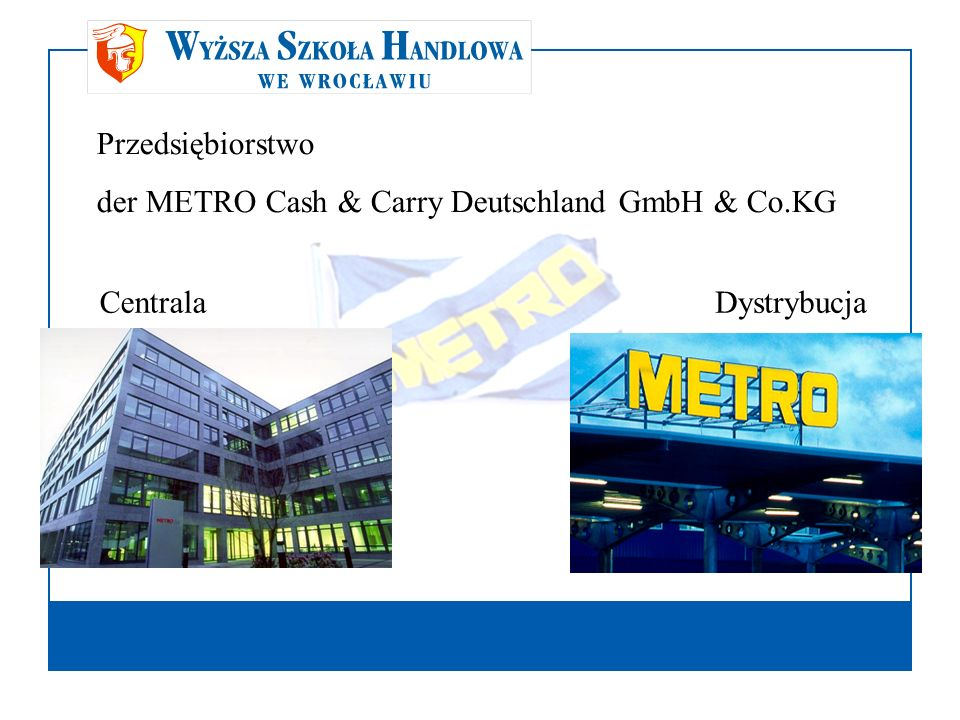 Przedsiębiorstwo der METRO Cash & Carry Deutschland GmbH & Co.KG Centrala Dystrybucja